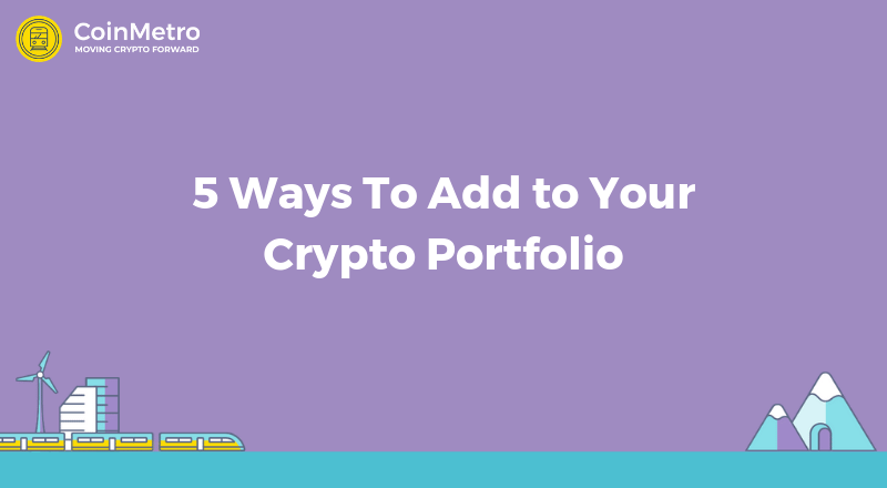 CoinMetro Crypto Exchange: 5 Ways To Add to Your Crypto Portfolio