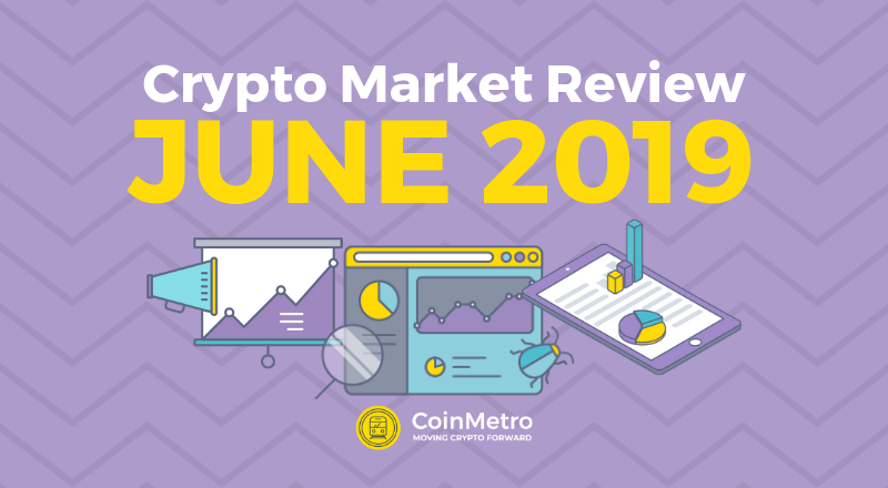 June 2019 Crypto Market Review CoinMetro Crypto Exchange