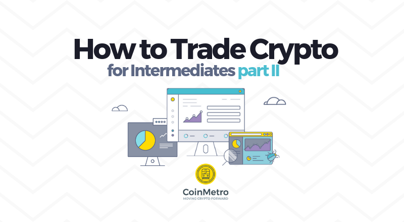How to Trade Crypto for Intermediates: Part II