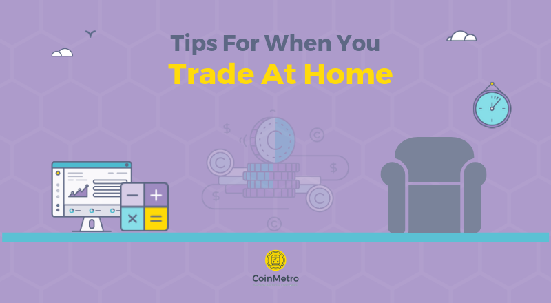 Tips For When You Trade At Home
