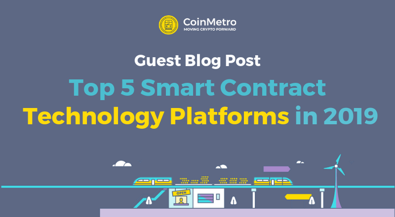 Guest Blog Post: Top 5 Smart Contract Technology Platforms in 2019