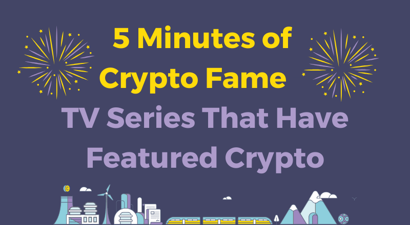 5 Minutes of Crypto Fame – TV Series That Have Featured Crypto