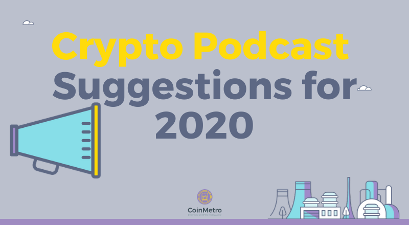 Crypto Podcast Suggestions for 2020