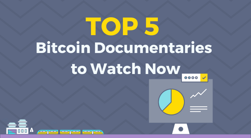 Top 5 Bitcoin Documentaries to Watch Now