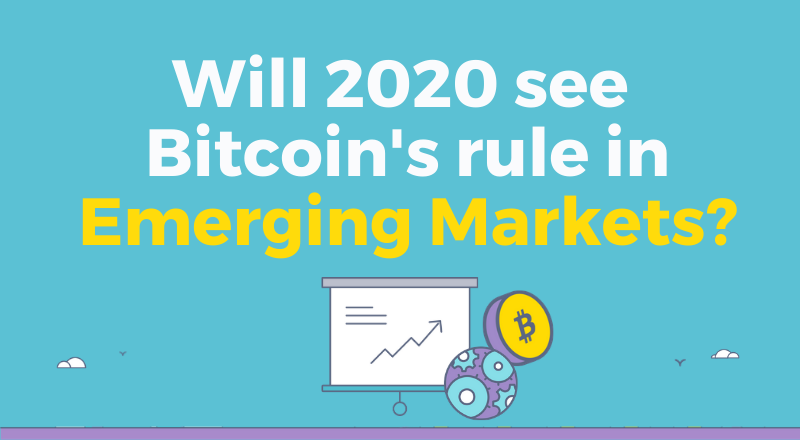 Bitcoin in Emerging Markets:  Will 2020 See Bitcoin's Rule?