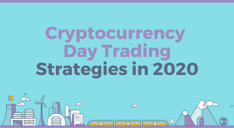 Cryptocurrency Day Trading Strategies in 2020