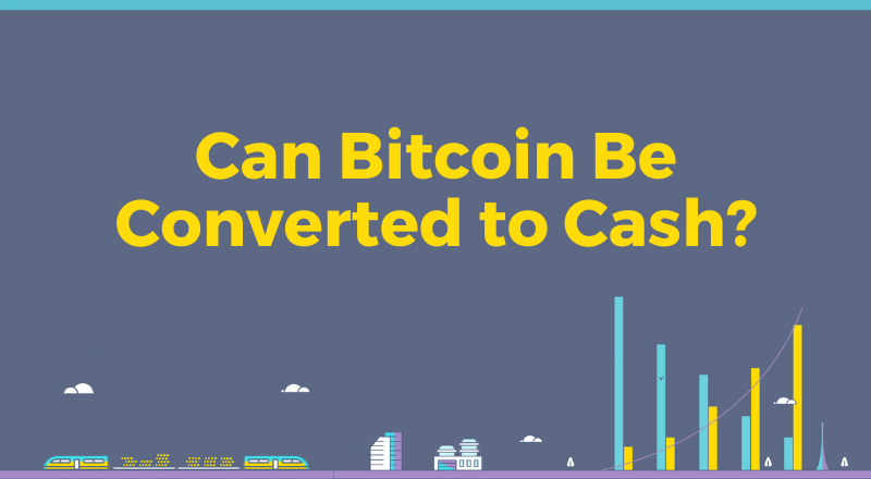 Can Bitcoin Be Converted to Cash?