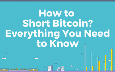 How to Short Bitcoin: Everything You Need to Know